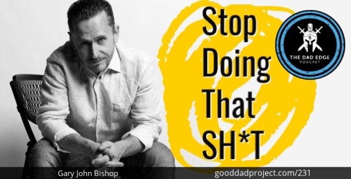Stop Doing That Sh*t Gary John Bishop