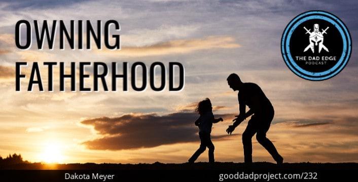 Owning Fatherhood with Dakota Meyer