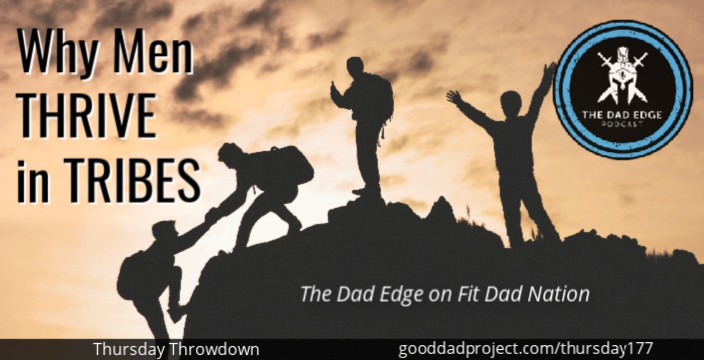 Why Men Thrive in Tribes: The Dad Edge on Fit Dad Nation