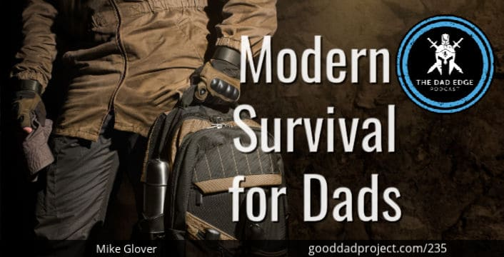 Modern Survival for Dads with Mike Glover