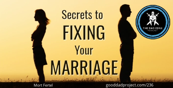 Secrets to Fixing Your Marriage with Mort Fertel