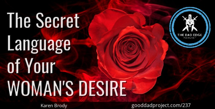The Secret Language of Your Woman's Desire with Karen Brody