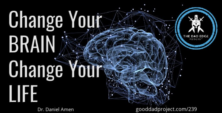 Change Your Brain, Change Your Life with Dr. Daniel Amen