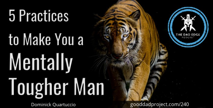 5 Practices to Make You a Mentally Tougher Man with Dominick Quartuccio