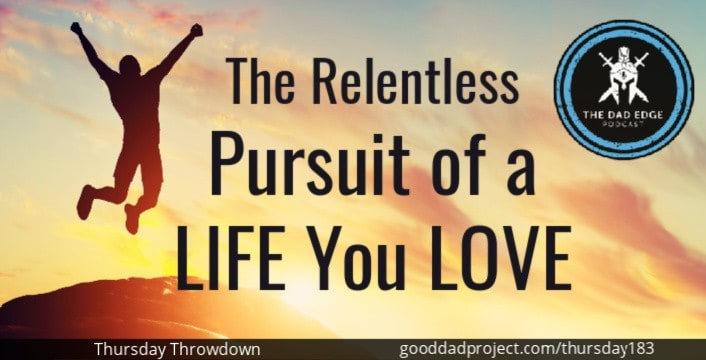 The Relentless Pursuit of a Life You Love