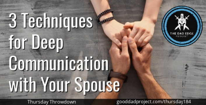 3 Techniques for Deep Communication with Your Spouse