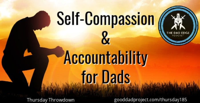 Self-Compassion and Accountability for Dads