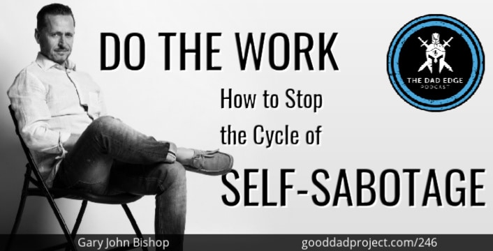 Do the Work: How to Stop the Cycle of Self-Sabotage with Gary John Bishop