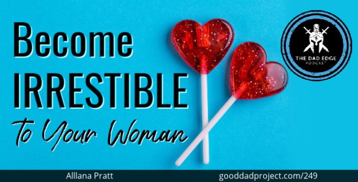 Become Irresistible to Your Woman with Allana Pratt