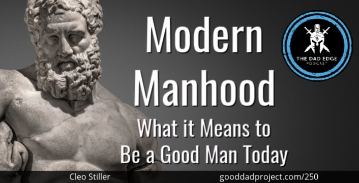 Modern Manhood: What it Means to Be a Good Man Today with Cleo Stiller