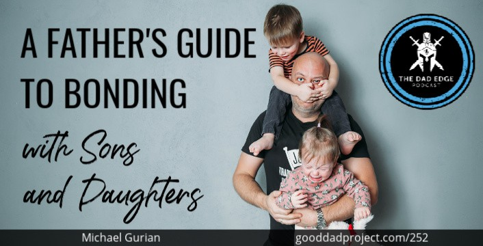 A Father's Guide to Bonding with Sons and Daughters with Michael Gurian