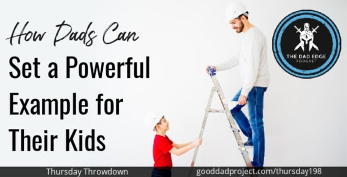 How Dads Can Set a Powerful Example for Their Kids
