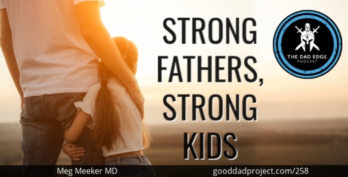 Strong Fathers, Strong Kids with Meg Meeker