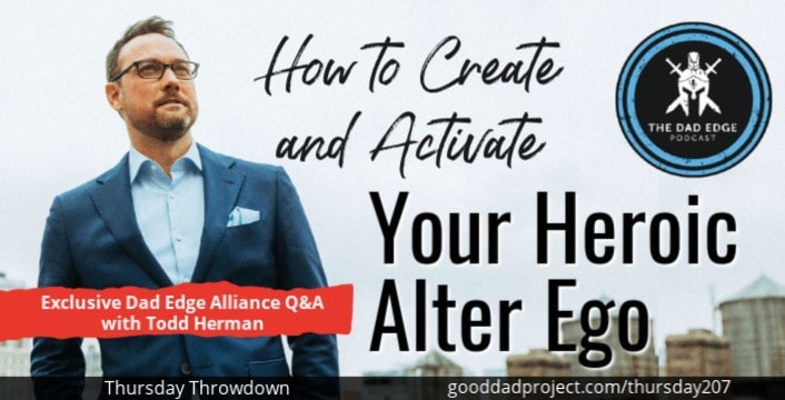 How to Create and Activate Your Heroic Alter Ego with Todd Herman – Exclusive Dad Edge Alliance Q&A