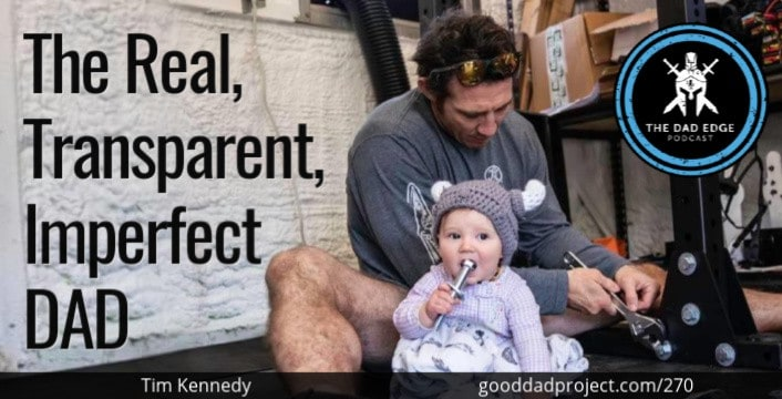 The Real, Transparent, Imperfect Dad with Tim Kennedy