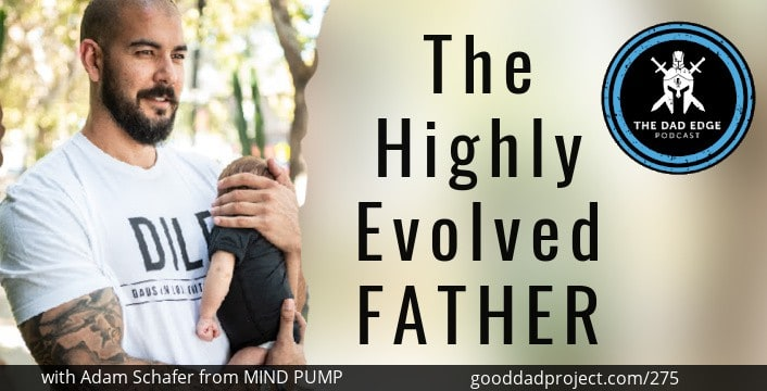 The Highly-Evolved Father with Adam Schafer from MIND PUMP