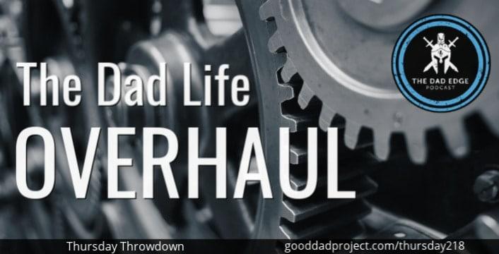 The Dad Life Overhaul