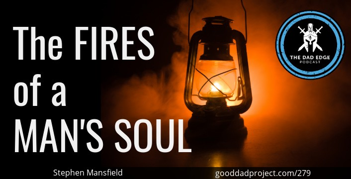 The Fires of a Man's Soul with Stephen Mansfield