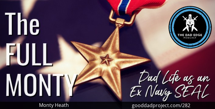 The Full Monty: Dad-Life as an Ex-Navy SEAL with Monty Heath
