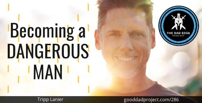 Becoming a Dangerous Man with Tripp Lanier
