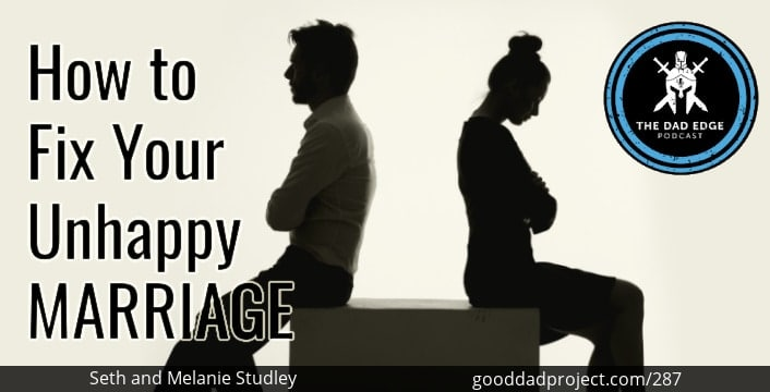 How to Fix Your Unhappy Marriage with Seth and Melanie Studley