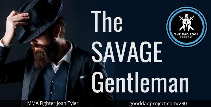 The Savage Gentleman with MMA Fighter Josh Tyler