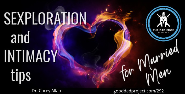 Sexploration and Intimacy Tips for Married Men with Dr. Corey Allan