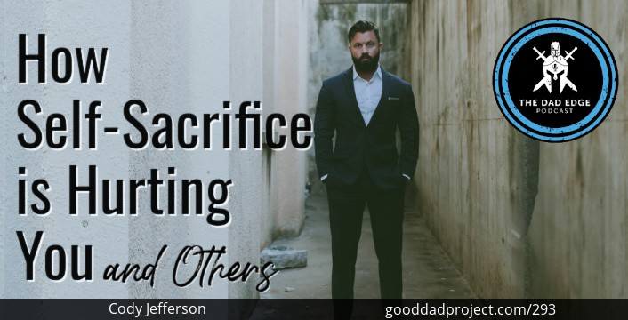 How Self-Sacrifice is Hurting You and Others with Cody Jefferson