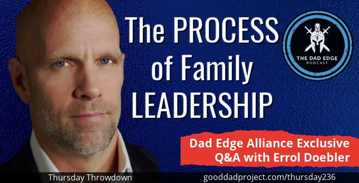 The Process of Family Leadership—Dad Edge Alliance Exclusive Q&A with Errol Doebler