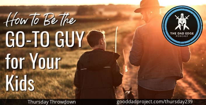 How to be the Go-To Guy for Your Kids