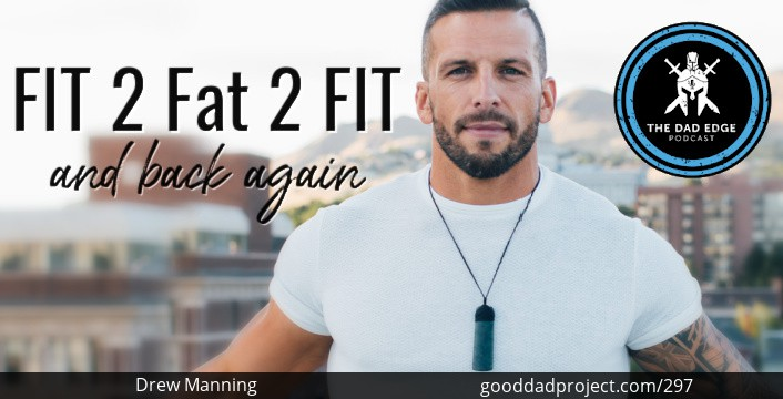 Fit 2 Fat 2 Fit and Back Again with Drew Manning