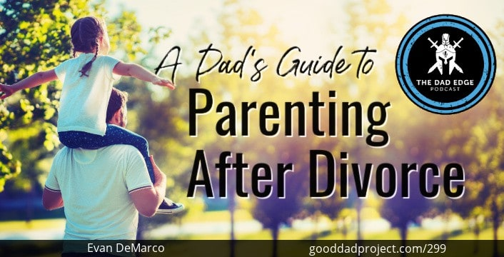 A Dad's Guide to Parenting After Divorce with Evan DeMarco