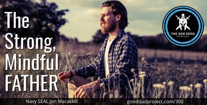 The Strong, Mindful Father with Navy SEAL Jon Macaskill