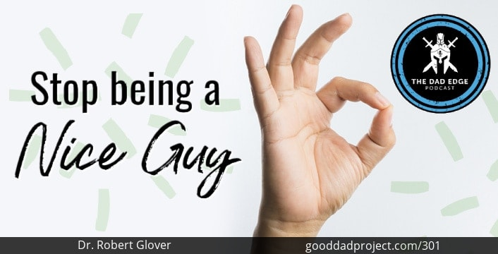 """Stop Being the """"Nice Guy"""" with Dr. Robert Glover"""
