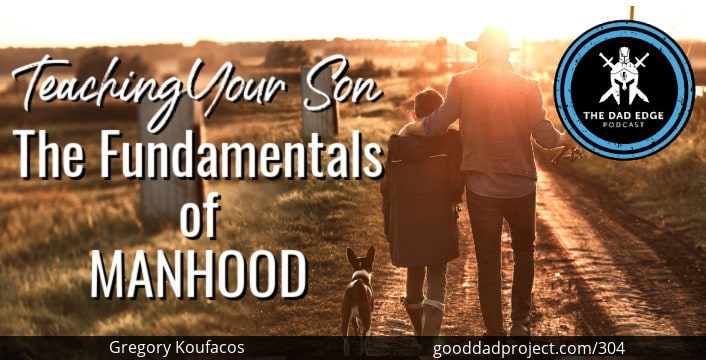 Teaching Your Son the Fundamentals of Manhood with Gregory Koufacos