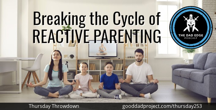 Breaking the Cycle of Reactive Parenting