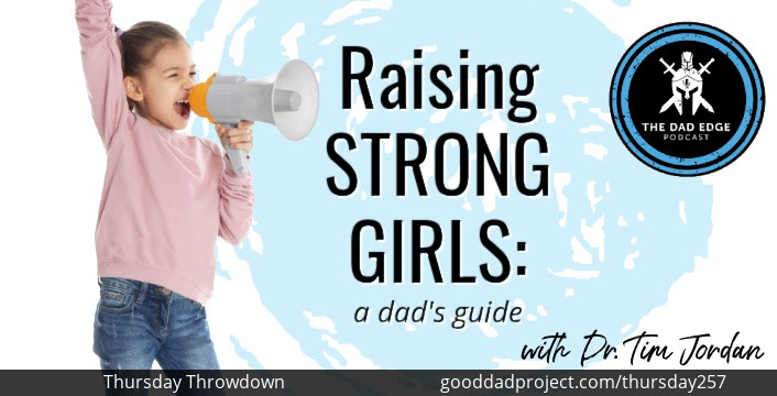 Raising Strong Girls—A Dad's Guide with Dr. Tim Jordan