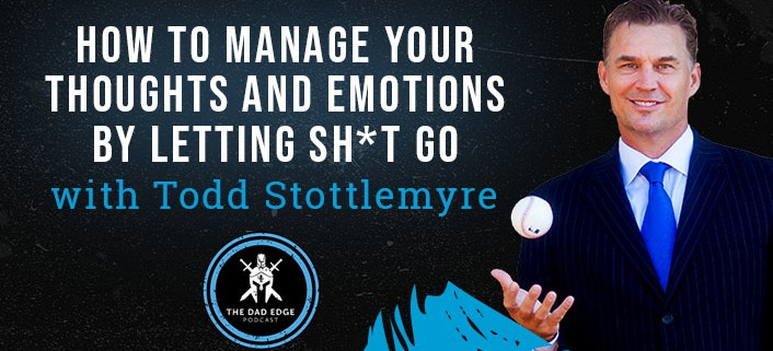 How to Manage Your Thoughts and Emotions by Letting Sh*t Go with Todd Stottlemyre