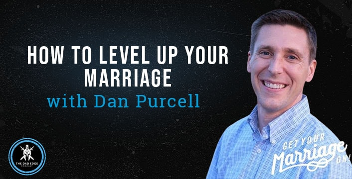 How to Level Up Your Marriage with Dan Purcell