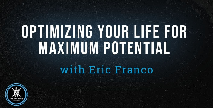 Optimizing Your Life for Maximum Potential with Eric Franco
