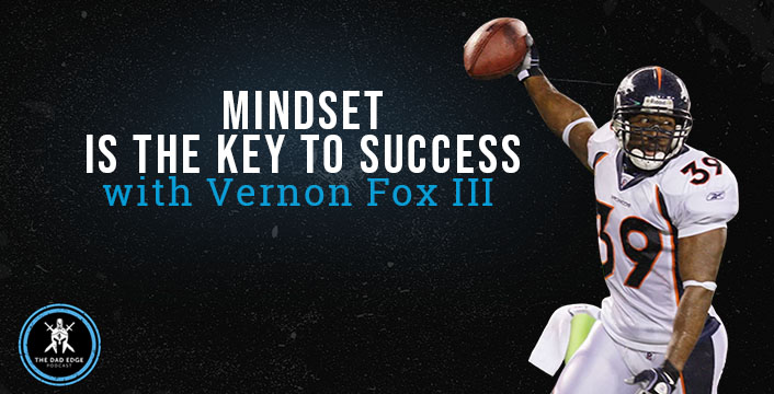 Mindset is the Key to Success with Vernon Fox III