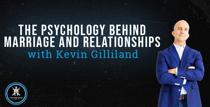 The Psychology Behind Marriage and Relationships with Kevin Gilliland