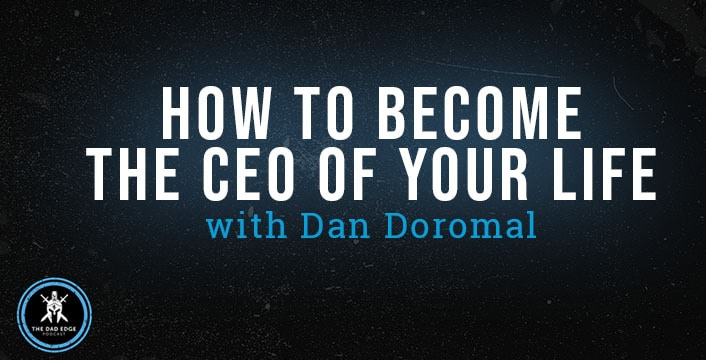 How to Become the CEO of Your Life with Dan Doromal