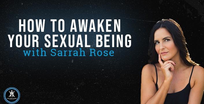 How to Awaken Your Sexual Being with Sarrah Rose