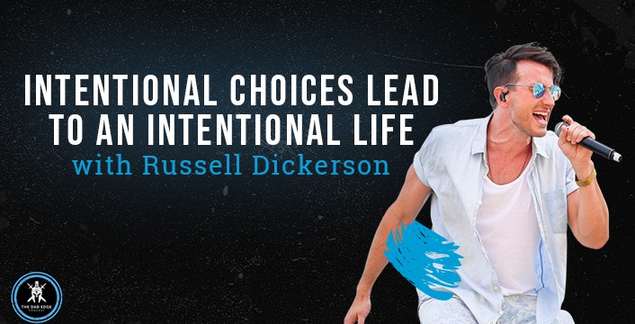 Intentional Choices Lead to an Intentional Life with Russell Dickerson