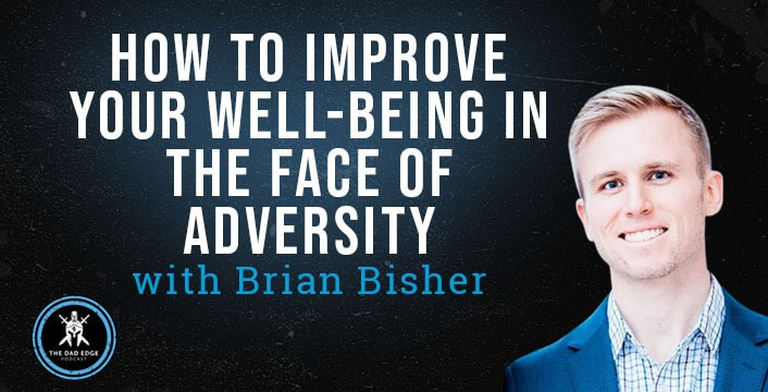 How to Improve Your Well-Being in the Face of Adversity with Brian Bisher