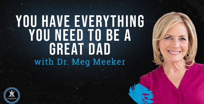 You Have Everything You Need to Be a Great Dad with Dr. Meg Meeker