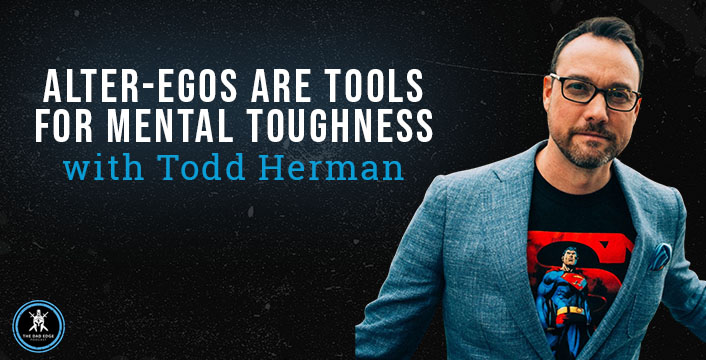 Alter Egos Are Tools for Mental Toughness with Todd Herman