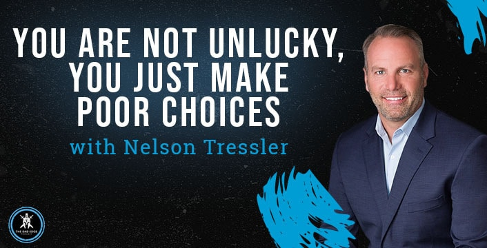 You Are Not Unlucky, You Just Make Poor Choices with Nelson Tressler