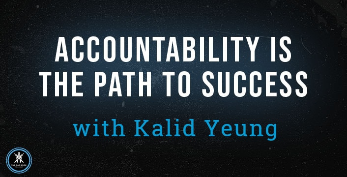 Accountability Is the Path to Success with Kalid Yeung